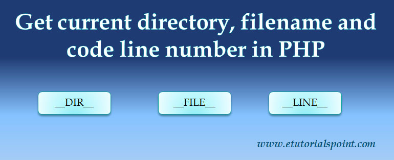 How to get current directory, filename and code line number in PHP
